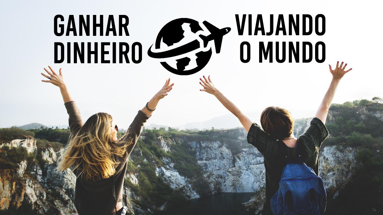 11 Formas de Como Ganhar Dinheiro Viajando o Mundo